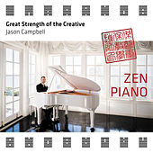 Zen Piano - Great Strength of the Creative by Jason Campbell