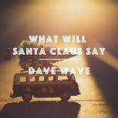 What Will Santa Claus Say von DaveWave