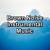Brown Noise Instrumental Music by Brown Noise