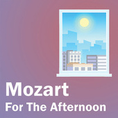 Mozart For The Afternoon by Wolfgang Amadeus Mozart