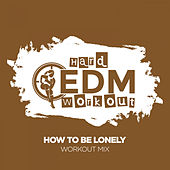 How To Be Lonely von Hard EDM Workout