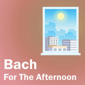 Bach For The Afternoon von Johann Sebastian Bach