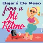 Bajaré De Peso Pero A Mi Ritmo by Various Artists