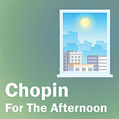 Chopin For The Afternoon von Frédéric Chopin