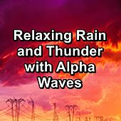 Relaxing Rain and Thunder with Alpha Waves by Rain Sounds and White Noise