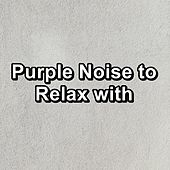 Purple Noise to Relax with by S.P.A