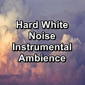 Hard White Noise Instrumental Ambience by Sleep Sounds