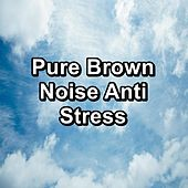 Pure Brown Noise Anti Stress by Nature and Rain (1)