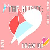 The Night: DRAW US by Earth