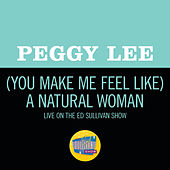 (You Make Me Feel Like) A Natural Woman (Live On The Ed Sullivan Show, April 6, 1969) by Peggy Lee