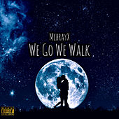 We Go We Walk von McbrayX