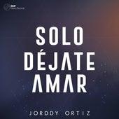 Solo Déjate Amar by Jorddy Ortiz