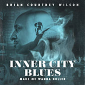 Inner City Blues (Make Me Wanna Holler) (Extended Version) by Brian Courtney Wilson