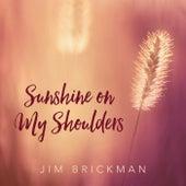 Sunshine On My Shoulders von Jim Brickman