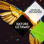 Nature Getaway - Explore the Great Outdoors with Ocean Music by Various