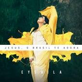 Jesus, o Brasil Te Adora de Eyshila