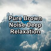 Pure Brown Noise Deep Relaxation van Nature Sounds (1)