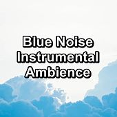 Blue Noise Instrumental Ambience by Brown Noise