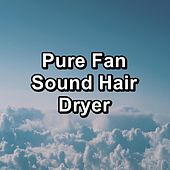 Pure Fan Sound Hair Dryer by Binaural Beats Sleep
