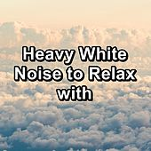 Heavy White Noise to Relax with by White Noise Pink Noise