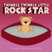 Lullaby Versions of Kesha de Twinkle Twinkle Little Rock Star