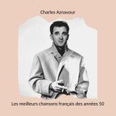 Les meilleurs chansons français des années 50: Charles Aznavour de Charles Aznavour