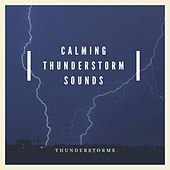 Calming Thunderstorm Sounds by Thunderstorms