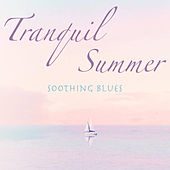 Tranquil Summer Soothing Blues de Various Artists