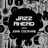 Jazz Ahead with John Coltrane van John Coltrane