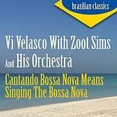 Cantando Bossa Nova Means Singing the Bossa Nova von Vi Velasco