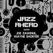 Jazz Ahead with Joe Zawinul & Wayne Shorter by Joe Zawinul