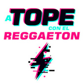 A Tope Con El Reggaeton de Various Artists