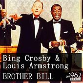 Brother Bill (The Best Selection Of Bing Crosby & Louis Armstrong) by Bing Crosby