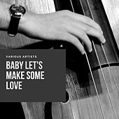 Baby Let's Make Some Love by The Rocking Brothers, Big Joe Turner, Mike Gordon, Shirley and Lee, Vince Monroe, Boo Breeding, The Dodgers, Lloyd Price, The Mello-Harps, The Turbans, Floyd Dixon, Champion Jack Dupree, Plas Johnson, Georgie Stevenson, Nappy Brown, Smiley Lewis