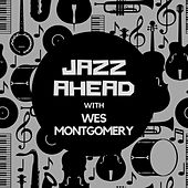Jazz Ahead with Wes Montgomery by Wes Montgomery
