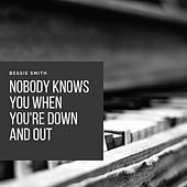 Nobody Knows You When You're Down and Out von Bessie Smith and Her Blue Boys, Bessie Smith, Bessie Smith and Her Band