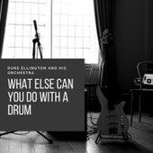 What Else Can You Do With a Drum von Duke Ellington