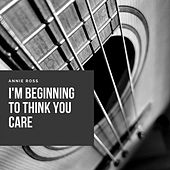 I'm Beginning to Think You Care by Annie Ross