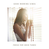 Good Morning Vibes: Fresh Pop Rock Tunes by Various Artists