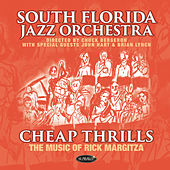 Cheap Thrills • the Music of Rick Margitza de South Florida Jazz Orchestra