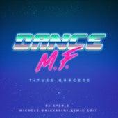 Dance M.F. (DJ Spen & Michele Chiavarini Remix Edit) by Tituss Burgess