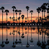 Before Sunrise - Chill House Mix di Various Artists