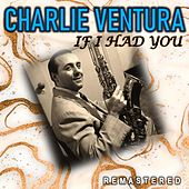 If I Had You (Remastered) de Charlie Ventura