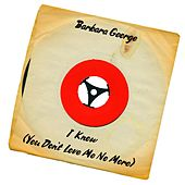 I Know (You Don't Love Me No More) de Barbara George
