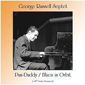 Pan-Daddy / Blues in Orbit (All Tracks Remastered) by George Russell