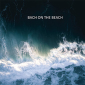 Bach on the beach by Johann Sebastian Bach