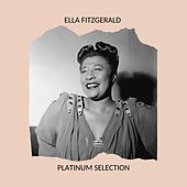 Ella Fitzgerald - Platinum Selection by Ella Fitzgerald