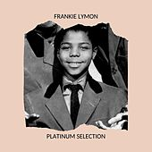 Frankie Lymon - Platinum Selection by Frankie Lymon and the Teenagers