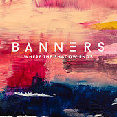 Where The Shadow Ends di BANNERS