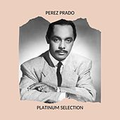 Pérez Prado - Platinum Selection von Perez Prado